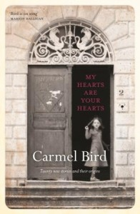 Cover of Carmel Bird's My Hearts Are Your Hearts: Twenty New Stories and Their Origins